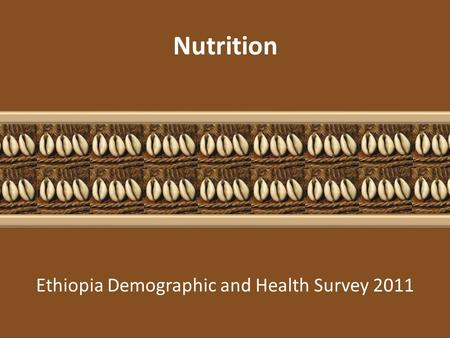 Ethiopia Demographic and Health Survey 2011 Nutrition.