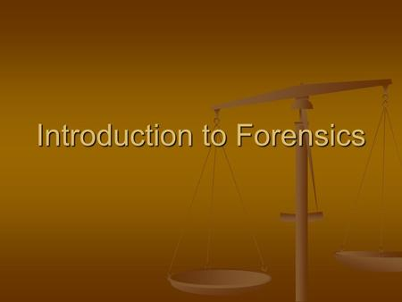 Introduction to Forensics. Forensics application of science to law.