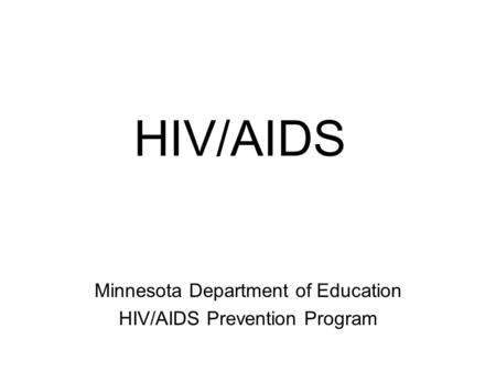 HIV/AIDS Minnesota Department of Education HIV/AIDS Prevention Program.