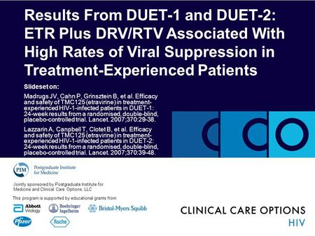 Results From DUET-1 and DUET-2: ETR Plus DRV/RTV Associated With High Rates of Viral Suppression in Treatment-Experienced Patients This program is supported.