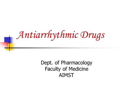 Antiarrhythmic Drugs Dept. of Pharmacology Faculty of Medicine AIMST.