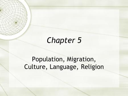Chapter 5 Population, Migration, Culture, Language, Religion.