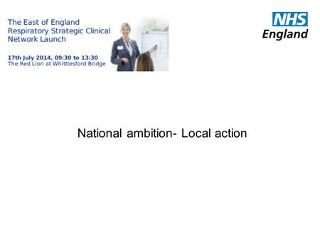 National ambition- Local action. NHS England was not responsible for the 2012 Health and Social Care Bill !
