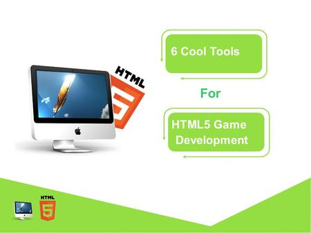 6 Cool Tools HTML5 Game For Development. Games with HTML5 HTML5 acts as a ubiquitous podium on the web for game development. HTML5 introduces many cutting.