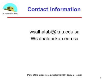 1 Contact Information Wsalhalabi.kau.edu.sa Parts of the slides were adopted from Dr. Barbara Hecker.