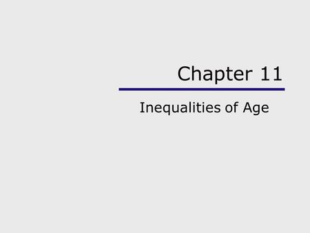 Chapter 11 Inequalities of Age. Chapter Outline Using the Sociological Imagination Aging and Stratification The Graying of America Theoretical Perspectives.