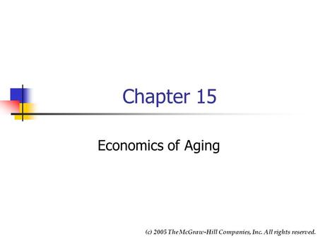 Chapter 15 Economics of Aging (c) 2005 The McGraw-Hill Companies, Inc. All rights reserved.
