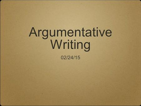 Argumentative Writing 02/24/15. Warm-up You have 5 minutes to complete 4 questions. Please begin when the bell rings.