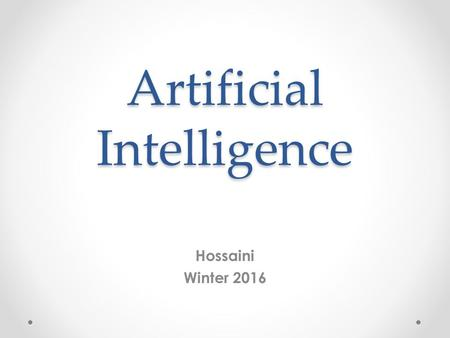 Artificial Intelligence Hossaini Winter 2016. Outline book : Artificial intelligence a modern Approach by Stuart Russell, Peter Norvig. A Practical Guide.
