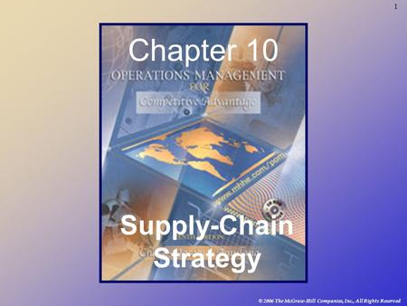 1 © 2006 The McGraw-Hill Companies, Inc., All Rights Reserved Chapter 10 Supply-Chain Strategy.