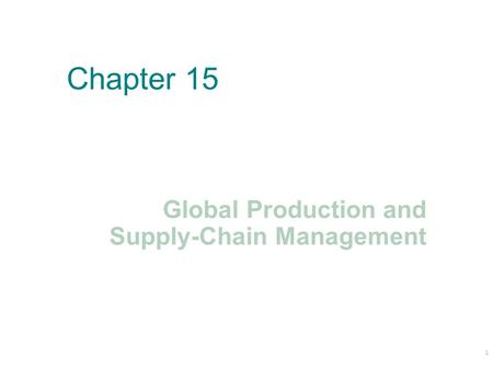 Chapter 15 Global Production and Supply-Chain Management 1.