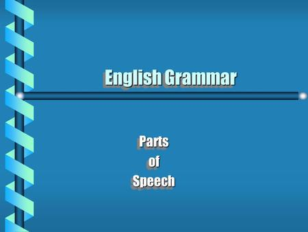 English Grammar PartsofSpeechPartsofSpeech Eight Parts of Speech Nouns Pronouns Adjectives Adverbs Conjunctions Prepositions Verbs Interjections.