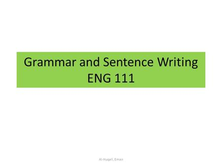 Grammar and Sentence Writing ENG 111 Al-Huqail, Eman.