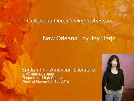 "English III – American Literature S. Williams/LeBlanc Plaquemine High School Week of November 16, 2015 Collections One: Coming to America ""New Orleans"""