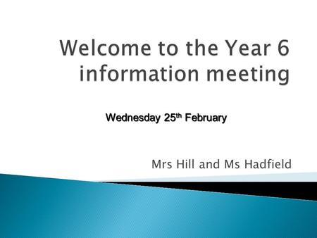 Mrs Hill and Ms Hadfield Wednesday 25 th February.
