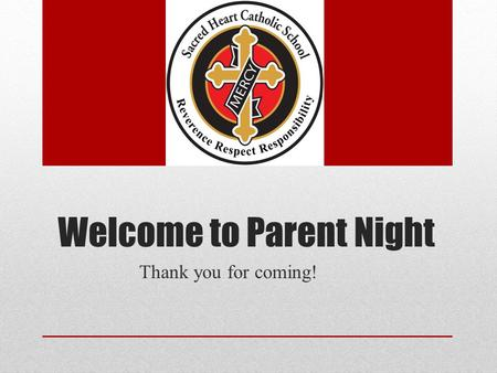 Welcome to Parent Night Thank you for coming!. Thank you for Choosing Sacred Heart Opened in 1960 under the Irish Order of the Sisters of Mercy. Out of.