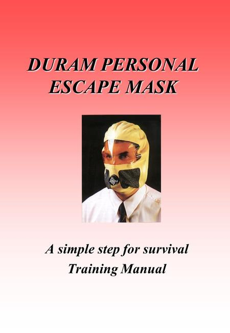 DURAM PERSONAL ESCAPE MASK A simple step for survival Training Manual.