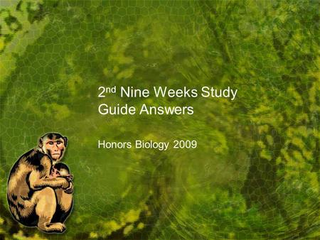 2 nd Nine Weeks Study Guide Answers Honors Biology 2009.