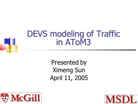 DEVS modeling of Traffic in AToM3 Presented by Ximeng Sun April 11, 2005.