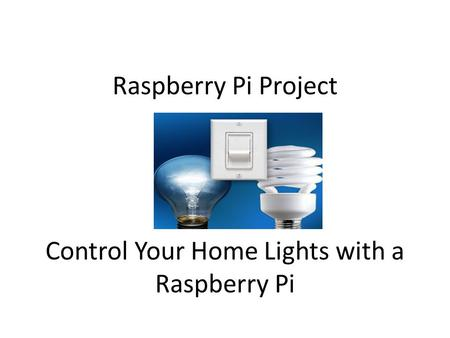 Raspberry Pi Project Control Your Home Lights with a Raspberry Pi.