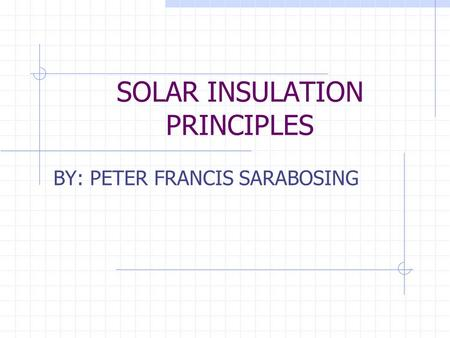 SOLAR INSULATION PRINCIPLES BY: PETER FRANCIS SARABOSING.