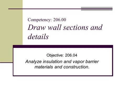 Competency: 206.00 Draw wall sections and details Objective: 206.04 Analyze insulation and vapor barrier materials and construction.