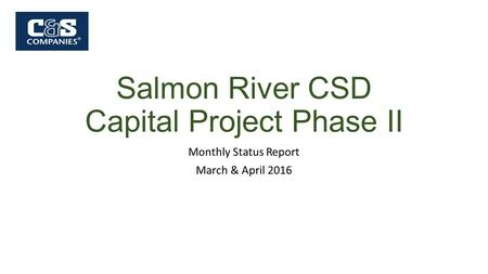 Salmon River CSD Capital Project Phase II Monthly Status Report March & April 2016.