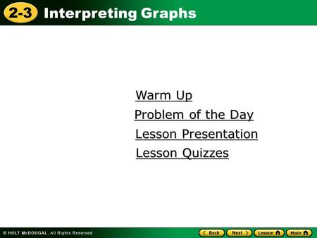 2-3 Interpreting Graphs Warm Up Warm Up Lesson Presentation Lesson Presentation Problem of the Day Problem of the Day Lesson Quizzes Lesson Quizzes.
