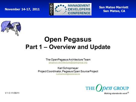 San Mateo Marriott San Mateo, CA November 14-17, 2011 Open Pegasus Part 1 – Overview and Update The OpenPegasus <strong>Architecture</strong> Team
