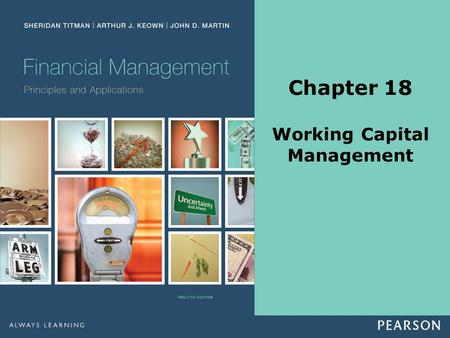 Chapter 18 Working Capital Management. Copyright ©2014 Pearson Education, Inc. All rights reserved.18-2 Slide Contents Principles Applied in This Chapter.