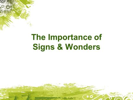 The Importance of Signs & Wonders. Signs & wonders reveal the nature of God John 3:2 Sir, we know that God has sent you to teach us. You could not work.