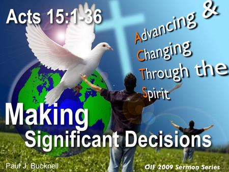 Making Acts 15:1-36 Significant Decisions Paul J. Bucknell.