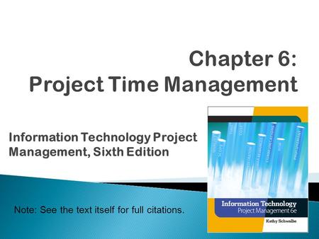 Information Technology Project Management, Sixth Edition Note: See the text itself for full citations.
