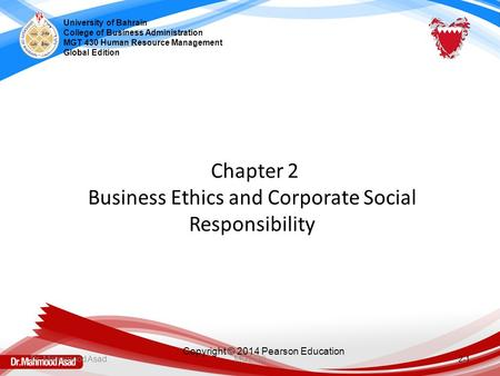 Copyright © 2014 Pearson Education Chapter 2 Business Ethics and Corporate Social Responsibility 2-1 University of Bahrain College of Business Administration.