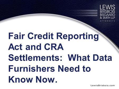 Fair Credit Reporting Act and CRA Settlements: What Data Furnishers Need to Know Now.