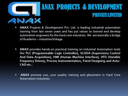ANAX PROJECTS & DEVELOPMENT PRIVATE LIMITED  ANAX Projects & Development Pvt. Ltd. is leading Industrial automation training from last seven years and.