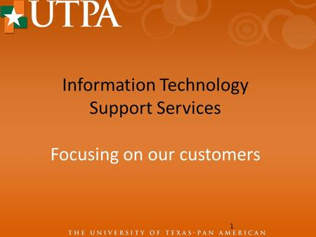 Information Technology Support Services Focusing on our customers 1.