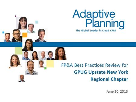 Not For Distribution – Private and Confidential to Adaptive Planning and Client 1 The Global Leader in Cloud CPM FP&A Best Practices Review for GPUG Upstate.