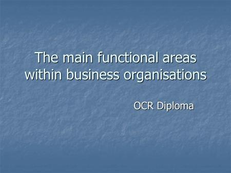 The main functional areas within business organisations OCR Diploma.