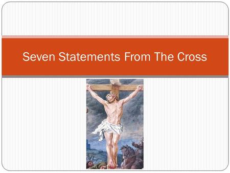 "Seven Statements From The Cross. ""Father, Forgive Them"" Then Jesus said, Father, forgive them, for they do not know what they do. And they divided His."