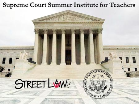 Supreme Court Summer Institute for Teachers. MOOT COURT PREPARATION AND PRESENTATION.