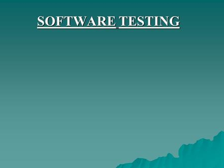 SOFTWARE TESTING. SOFTWARE Software is not the collection of programs but also all associated documentation and configuration data which is need to make.