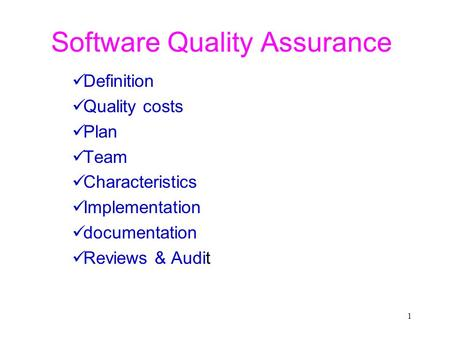 1 Definition Quality costs Plan Team Characteristics Implementation documentation Reviews & Audit Software Quality Assurance.