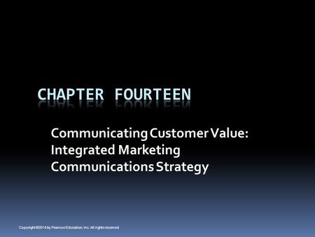 Communicating Customer Value: Integrated Marketing Communications Strategy Copyright ©2014 by Pearson Education, Inc. All rights reserved.