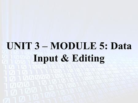 UNIT 3 – MODULE 5: Data Input & Editing. INTRODUCTION Putting data into a computer (called data coding) is a fundamental process for virtually all GIS.