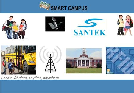 Locate Student, anytime, anywhere SMART CAMPUS. PRIVATE AND CONFIDENTIAL 2 Company Profile Santek Informatics is one of the pioneers in design, development.