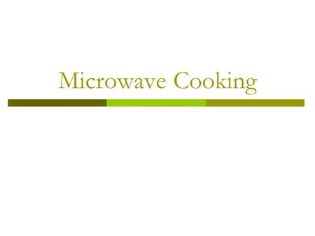 Microwave Cooking. In the Know…  Turn Over To ensure even cooking.  Arrangement Place in a circle, if possible.  Size & Shape Best to use round pans,