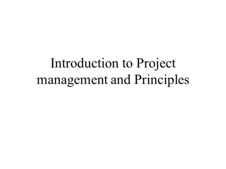 Introduction to Project management and Principles.