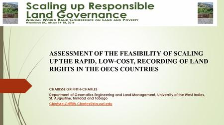 ASSESSMENT OF THE FEASIBILITY OF SCALING UP THE RAPID, LOW-COST, RECORDING OF LAND RIGHTS IN THE OECS COUNTRIES CHARISSE GRIFFITH-CHARLES Department of.