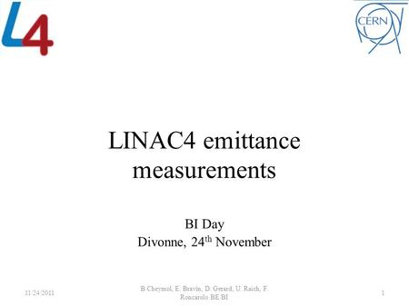 LINAC4 emittance measurements BI Day Divonne, 24 th November 11/24/2011 B.Cheymol, E. Bravin, D. Gerard, U. Raich, F. Roncarolo BE/BI 1.